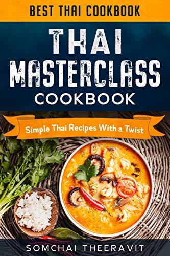 Thai Cookbook: Masterclass - Simple Thai Recipes With a Twist (English Edition)