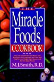 The Miracle Foods Cookbook: Easy, Low-Cost Recipes and Menus with Antioxidant-Rich Vegetables and Fruits that Help You Lose Weight, Fight Disease, and Slow the Aging Process