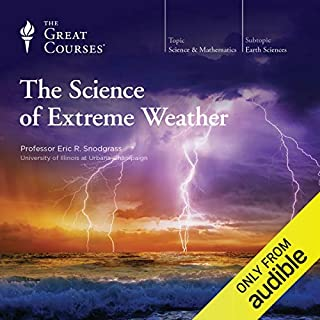 The Science of Extreme Weather                   By:                                                                                                                                 Eric R. Snodgrass,                                                                                        The Great Courses                               Narrated by:                                                                                                                                 Eric R. Snodgrass                      Length: 12 hrs and 55 mins     30 ratings     Overall 4.1
