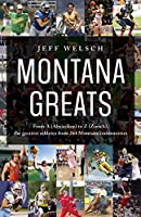 Montana Greats: From a Absarokee to Z Zurich, the Greatest Athletes from 264 Montana Communities