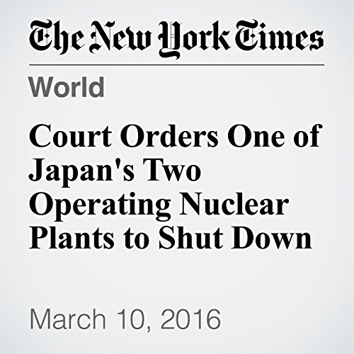 Court Orders One of Japan's Two Operating Nuclear Plants to Shut Down audiobook cover art