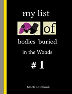 My list of bodies buried in the woods #1 Black notebook: Black notes Best Gift Lined Journal Perfect for Writing and Note-...