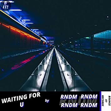Waiting for U