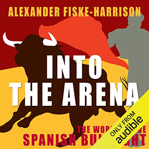 Into the Arena                    By:                                                                                                                                 Alexander Fiske-Harrison                               Narrated by:                                                                                                                                 Paul Thornley                      Length: 10 hrs and 11 mins     Not rated yet     Overall 0.0