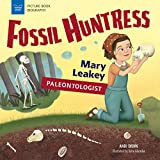 Fossil Huntress: Mary Leakey, Paleontologist (Picture Book Biography)