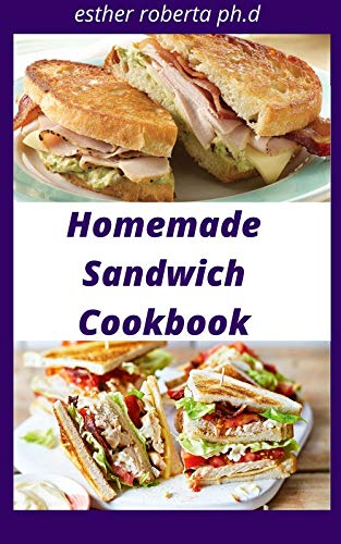 Homemade Sandwich Cookbook: healthy delicious diy homemade sandwich recipes for you and family (English Edition)