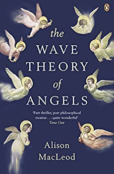 The Wave Theory of Angels by [Alison MacLeod]