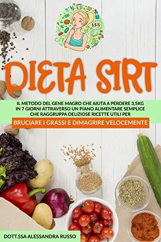 DIETA SIRT: Il Metodo del Gene Magro che aiuta a perdere 3,5 kg in 7 giorni attraverso un piano alimentare semplice che raggruppa deliziose ricette utili ... bruciare i grassi e dimagrire velocemente.