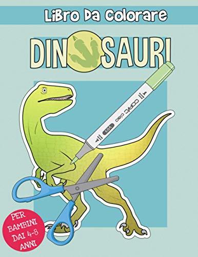 Dinosauri: Libro da colorare e ritagliare per bambini da 4 - 8 anni