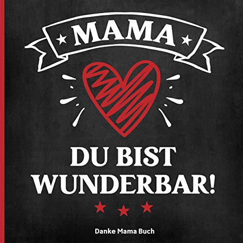 Danke Mama Buch: Danke Mutti ein schönes Buch mit herzergreifenden englischen Sprüchen zur Danksagung Mama das wundervolle Geschenk zum Bedanken bei der Mutter wird als Dankesbuch viel Freude bereiten