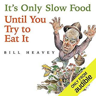 It's Only Slow Food Until You Try to Eat It     Misadventures of a Suburban Hunter-Gatherer              By:                                                                                                                                 Bill Heavey                               Narrated by:                                                                                                                                 Bill Heavey                      Length: 9 hrs and 26 mins     71 ratings     Overall 4.4