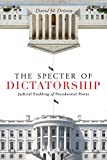 The Specter of Dictatorship: Judicial Enabling of Presidential Power (Stanford Studies in Law and Politics)