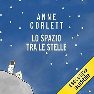 Lo spazio tra le stelle                   Di:                                                                                                                                 Anne Corlett                               Letto da:                                                                                                                                 Anna Charlotte Barbera                      Durata:  13 ore e 42 min     6 recensioni     Totali 4,3