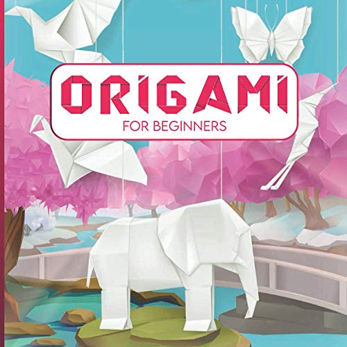 Origami for beginners: 40 easy templates with step-by-step instructions, a progressive introduction to the art of paper folding / Origami for children / Origami kit adults / Origami kit