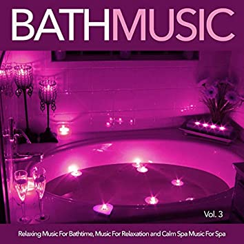 Bath Music: Relaxing Music For Bathtime, Music For Relaxation and Calm Spa Music For Spa, Vol. 3