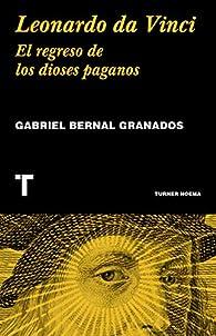 Leonardo da Vinci: El regreso de los dioses paganos par Gabriel Bernal Granados