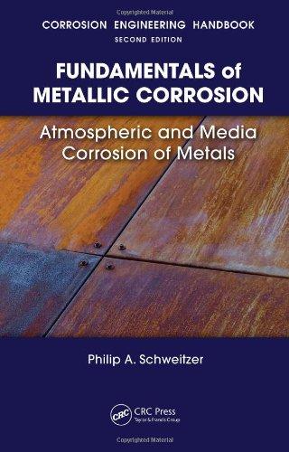 Fundamentals of Metallic Corrosion: Atmospheric and Media Corrosion of Metals (Corrosion Engineering Handbook, Second Edition)