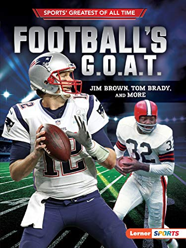 Football's G.O.A.T.: Jim Brown, Tom Brady, and More (Sports' Greatest of All Time (Lerner  Sports))
