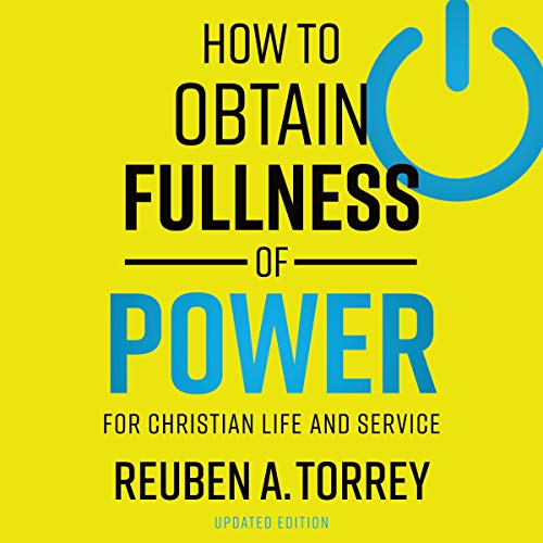 How to Obtain Fullness of Power (Updated Edition) Audiobook By Reuben A. Torrey cover art