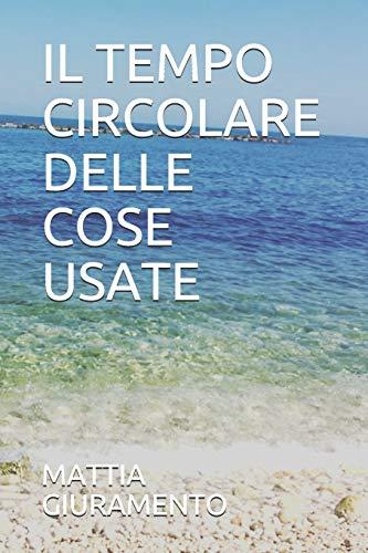 IL TEMPO CIRCOLARE DELLE COSE USATE (Italian Edition)