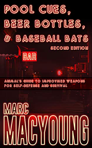Pool Cues, Beer Bottles, and Baseball Bats: Animal's Guide to Improvised Weapons for Self-defense and Survival (English Edition)