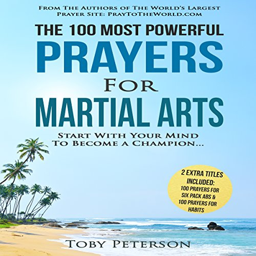 The 100 Most Powerful Prayers for Martial Arts     Start with Your Mind to Become a Champion              By:                                                                                                                                 Toby Peterson                               Narrated by:                                                                                                                                 Denese Steele,                                                                                        John Gabriel                      Length: 48 mins     1 rating     Overall 5.0