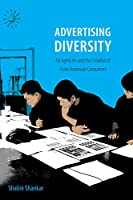 Advertising Diversity: Ad Agencies and the Creation of Asian American Consumers