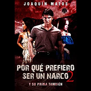 Y su prima también [And Her Cousin Too]     Por qué prefiero ser un narco 2 [Why I Prefer to Be a Narco 2]              By:                                                                                                                                 Joaquín Matos                               Narrated by:                                                                                                                                 Juan Carlos Pinedo                      Length: 3 hrs and 1 min     7 ratings     Overall 5.0