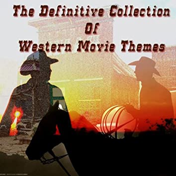The Definitive Collection of Western Movie Themes