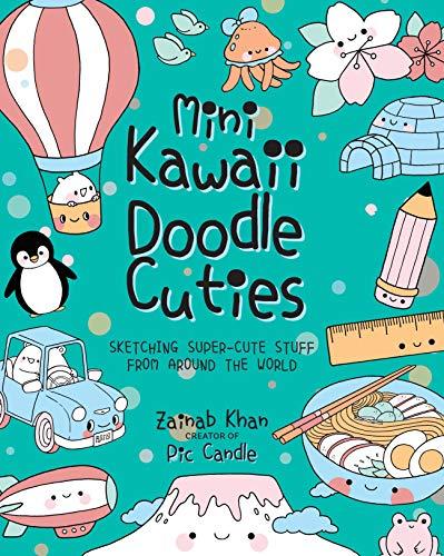 Mini Kawaii Doodle Cuties: Sketching Super-Cute Stuff from Around the World