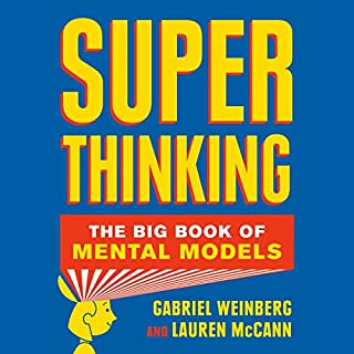 Super Thinking     The Big Book of Mental Models              By:                                                                                                                                 Gabriel Weinberg,                                                                                        Lauren McCann                               Narrated by:                                                                                                                                 René Ruiz                      Length: 12 hrs and 37 mins     2 ratings     Overall 4.5