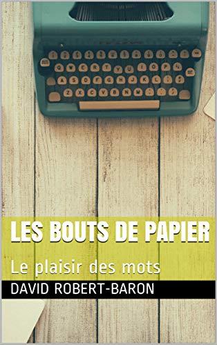 Les bouts de papier: Le plaisir des mots (French Edition)