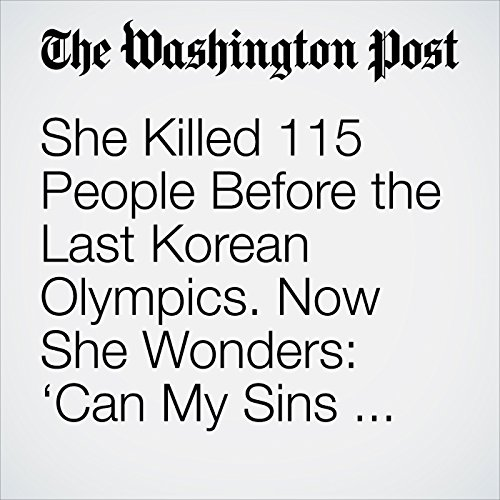 She Killed 115 People Before the Last Korean Olympics. Now She Wonders: 'Can My Sins Be Pardoned?' audiobook cover art