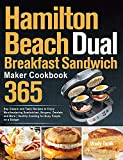 Hamilton Beach Dual Breakfast Sandwich Maker Cookbook : 365-Day Classic and Tasty Recipes to Enjoy Mouthwatering Sandwiches, Burgers, Omelets and More   Healthy Cooking for Busy People on a Budget