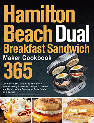 Hamilton Beach Dual Breakfast Sandwich Maker Cookbook : 365-Day Classic and Tasty Recipes to Enjoy Mouthwatering Sandwiches, Burgers, Omelets and More ... Busy People on a Budget (English Edition)
