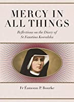 Mercy in All Things: Reflections on the Diary of Sr Faustina Kowalska
