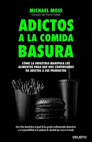 Adictos a la comida basura: Cómo la industria manipula los alimentos para que nos convirtamos en adictos a sus productos (Sin colección)