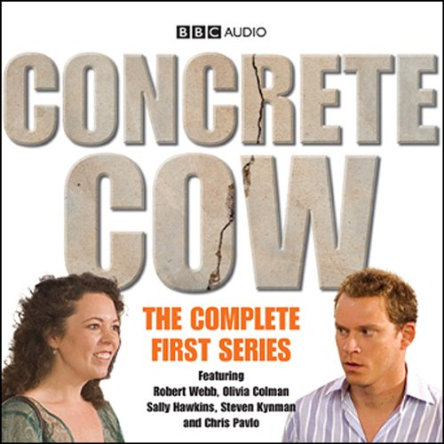 Concrete Cow     The Complete First Series              By:                                                                                                                                 BBC Audiobooks Ltd                               Narrated by:                                                                                                                                 Robert Webb,                                                                                        Olivia Colman                      Length: 2 hrs and 47 mins     50 ratings     Overall 4.1