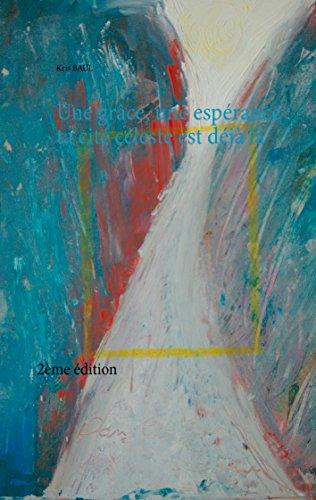 Une grâce, une espérance : ta cité céleste est déjà là: 2ème édition (French Edition)