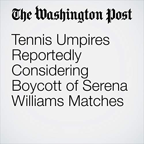 Tennis Umpires Reportedly Considering Boycott of Serena Williams Matches copertina