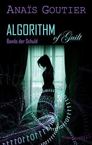 Algorithm of Guilt - Bande der Schuld: Band 2. Liebesroman von [Anaïs Goutier]