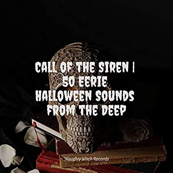 Call of the Siren   50 Eerie Halloween Sounds from the Deep
