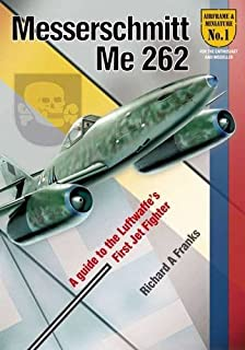 The Messerchmitt Me 262: A Guide to the Luftwaffe's First Jet Fighter (Airframe & Miniature) by Richard A. Franks(2010-11-04)