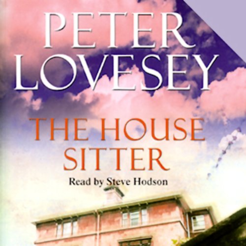 The House Sitter                   By:                                                                                                                                 Peter Lovesey                               Narrated by:                                                                                                                                 Steve Hodson                      Length: 12 hrs and 26 mins     207 ratings     Overall 4.1