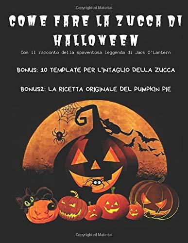 Come fare la zucca di Halloween: Tutorial passo passo + racconto della spaventosa leggenda di Jack O'Lantern - Bonus: 10 template per l'intaglio della ... Bonus 2: La ricetta originale del Pumpkin Pie
