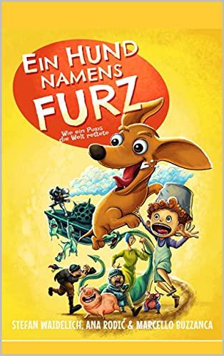 Ein Hund namens Furz: Wie ein Pups die Welt rettete.