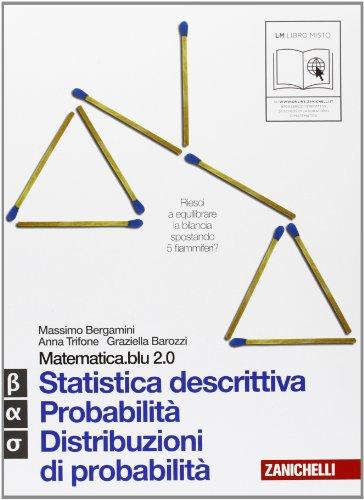 Matematica.blu 2.0. Vol. Alfa-Beta-Sigma.Blu: Statistica descrittiva-Probabilità-Distribuzioni di probabilità. Per le Scuole superiori. Con espansione online
