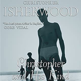 Christopher and His Kind                   By:                                                                                                                                 Christopher Isherwood                               Narrated by:                                                                                                                                 James Clamp                      Length: 10 hrs and 15 mins     74 ratings     Overall 3.9