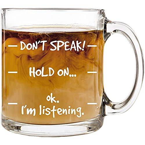 Don't Speak! Funny Coffee Mug - 13 oz Glass - Cool Novelty Birthday Gift for Men, Women, Husband or...