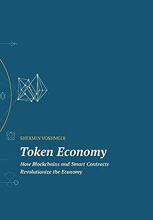 Token Economy: How Blockchains and Smart Contracts Revolutionize the Economy